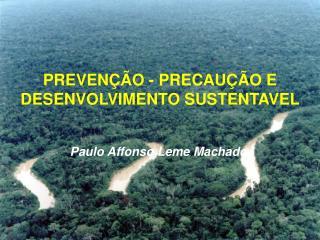 PREVENÇÃO - PRECAUÇÃO E DESENVOLVIMENTO SUSTENTAVEL