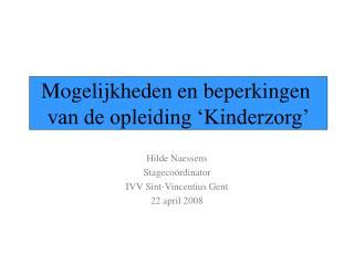 Hilde Naessens Stagecoördinator IVV Sint-Vincentius Gent 22 april 2008