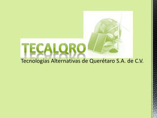 Tecnologías  Alternativas de Querétaro S.A. de C.V.