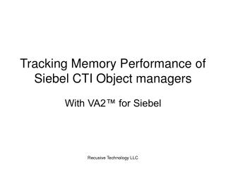 Tracking Memory Performance of Siebel CTI Object managers