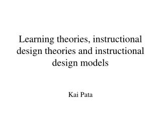 Learning theories, instructional design theories and instructional design models