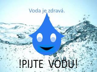 Voda je zdravá.