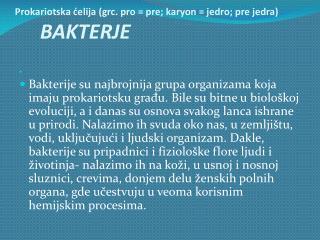 Prokariotska ćelija (grc. pro = pre; karyon = jedro; pre jedra)      BAKTERJE