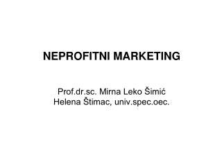 NEPROFITNI MARKETING Prof.dr.sc. Mirna Leko �imi? Helena �timac, univ.spec.oec.