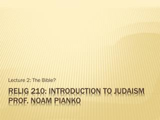 RELIG 210: Introduction to Judaism Prof. Noam Pianko