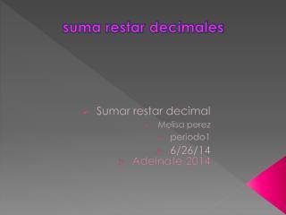 Sumar restar decimal Melisa perez periodo1 6/26/14  Adelnate  2014