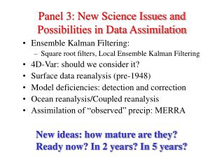 Panel 3: New Science Issues and Possibilities in Data Assimilation