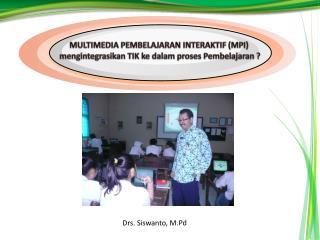 MULTIMEDIA PEMBELAJARAN INTERAKTIF (MPI)  mengintegrasikan  TIK  ke dalam proses  Pembelajaran  ?