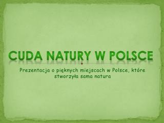 Prezentacja o pięknych miejscach w Polsce, które stworzyła sama natura