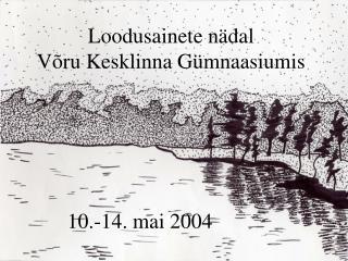Loodusainete nädal  Võru Kesklinna Gümnaasiumis
