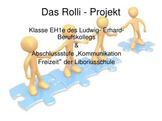 Das Rolli - Projekt