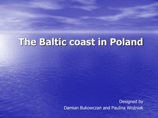 T he  B altic coast in  P oland Designed by Damian Bukowczan and Paulina Woźniak