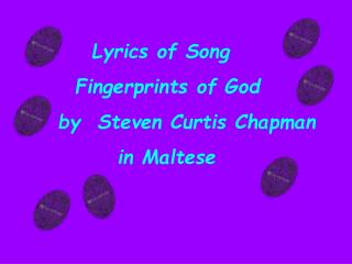 Lyrics of Song      Fingerprints of God    by  Steven Curtis Chapman          in Maltese