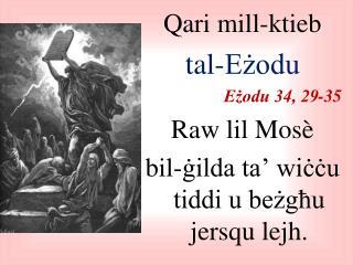 Qari  mill-ktieb  tal-Eżodu               Eżodu 34, 29-35 Raw lil Mos è