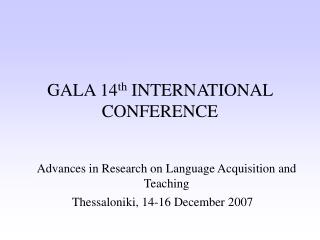 GALA 14 th  INTERNATIONAL CONFERENCE