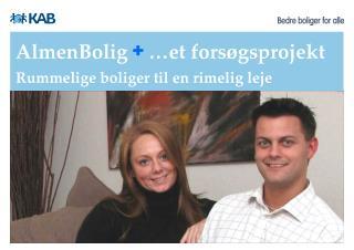 AlmenBolig  +  …et forsøgsprojekt  Rummelige boliger til en rimelig leje