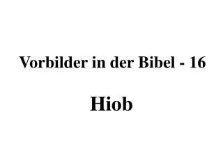 Vorbilder in der Bibel - 16