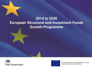 2014 to 2020  European Structural and Investment Funds Growth Programme