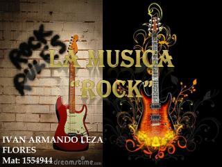 """LA MUSICA """"ROCK"""""""