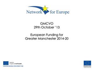 GMCVO 29th October '13 European Funding for Greater Manchester 2014-20