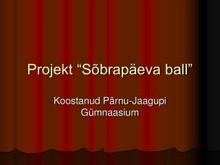 """Projekt """"Sõbrapäeva ball"""""""