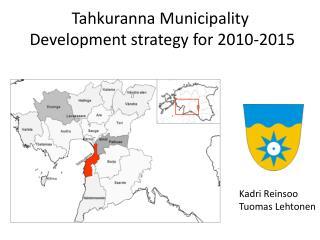 Tahkuranna Municipality Development strategy for 2010-2015