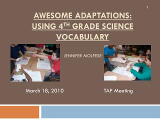 Awesome Adaptations:  Using 4 th  Grade Science Vocabulary  Jennifer Molfese