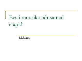 Eesti muusika tähtsamad etapid