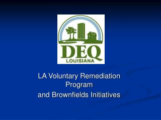 LA Voluntary Remediation Program and Brownfields Initiatives