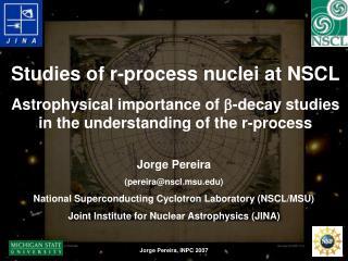 Jorge Pereira (pereira@nscl.msu) National Superconducting Cyclotron Laboratory (NSCL/MSU)
