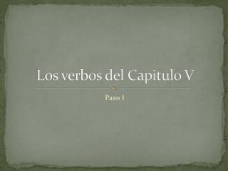Los verbos del Capitulo V