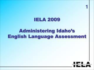IELA 2009 Administering Idaho's English Language Assessment