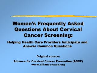 Women�s Frequently Asked Questions About Cervical Cancer Screening: