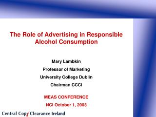 The Role of Advertising in Responsible Alcohol Consumption Mary Lambkin Professor of Marketing