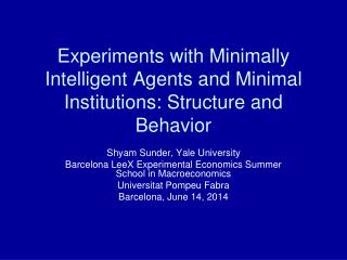 Experiments with Minimally Intelligent Agents and Minimal Institutions: Structure and Behavior