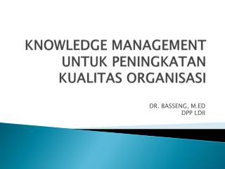 KNOWLEDGE MANAGEMENT UNTUK PENINGKATAN KUALITAS ORGANISASI