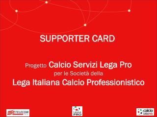 Progetto Calcio Servizi Lega Pro per le Società della  Lega Italiana Calcio Professionistico