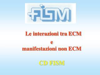 Le interazioni tra ECM  e  manifestazioni non ECM CD FISM