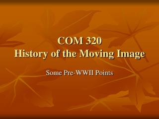 COM 320  History of the Moving Image