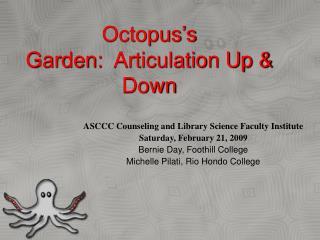 Octopus's Garden: Articulation Up & Down