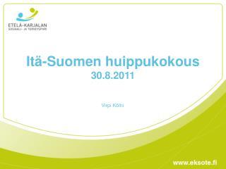 Itä-Suomen huippukokous 30.8.2011