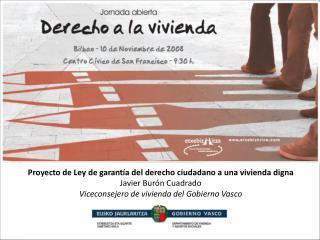 Proyecto de Ley de garantía del derecho ciudadano a una vivienda digna Javier Burón Cuadrado
