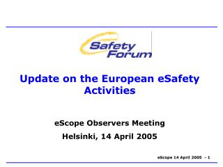Update on the European eSafety Activities eScope Observers Meeting Helsinki, 14 April 2005