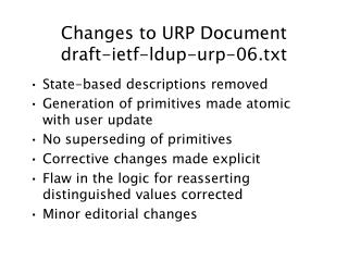 Changes to URP Document draft-ietf-ldup-urp-06.txt