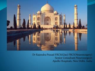 Dr Rajendra Prasad FRCS(Glas) FRCS(Neurosurgery)  Senior Consultant Neurosurgeon