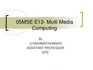 05MSE E13- Multi Media  Computing