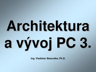 Architektura a vývoj PC 3.