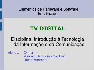 Elementos de Hardware e Software. Tendências: TV DIGITAL