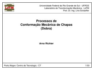 Universidade Federal do Rio Grande do Sul - UFRGS Laboratório de Transformação Mecânica - LdTM