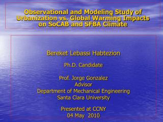 Bereket Lebassi Habtezion Ph.D. Candidate Prof. Jorge Gonzalez Advisor